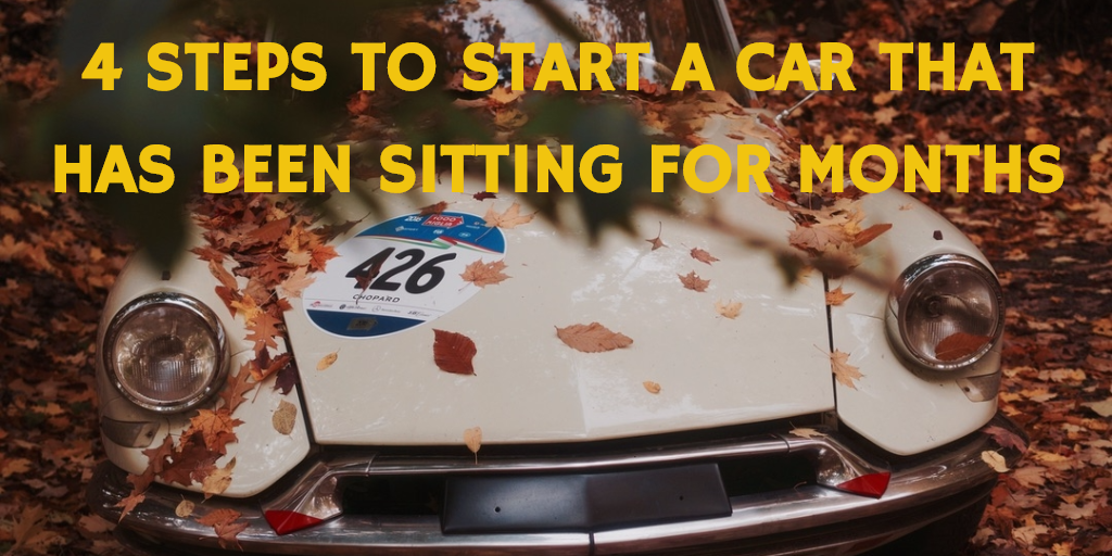 4 STEPS TO START A CAR THAT HAS BEEN SITTING FOR MONTHS