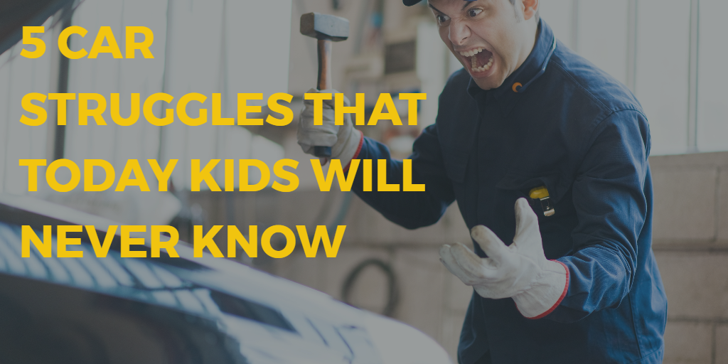 5 Car Struggles That Today Kids Will Never Know Euro Car Parts Blog